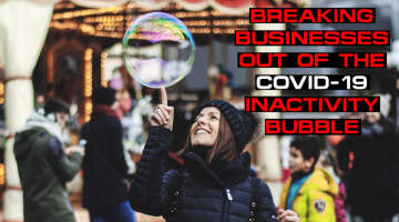 Breaking Businesses Out Of The Covid-19 Inactivity Bubble