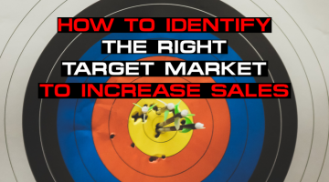 How To Identify The Right Target Market To Increase Sales