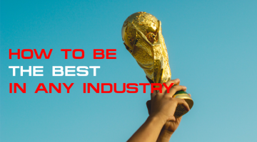 How To Be The Best In Any Industry