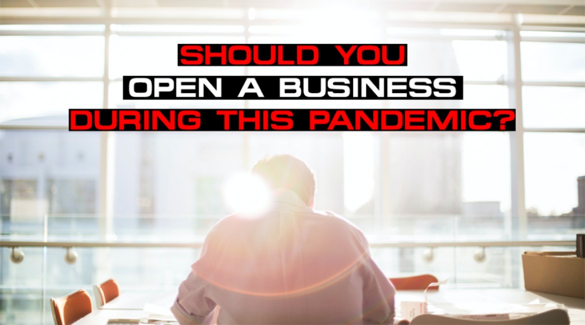 Should You Open A Business During This Pandemic?
