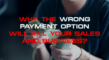 Why The Wrong Payment Options Will Kill Your Sales and Business?
