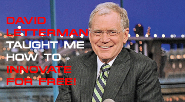 David Letterman Taught Me How To Innovate For Free!